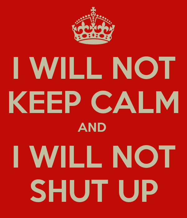 i-will-not-keep-calm-and-i-will-not-shut-up-3